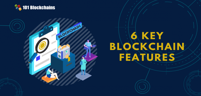 6 Key Blockchain Features