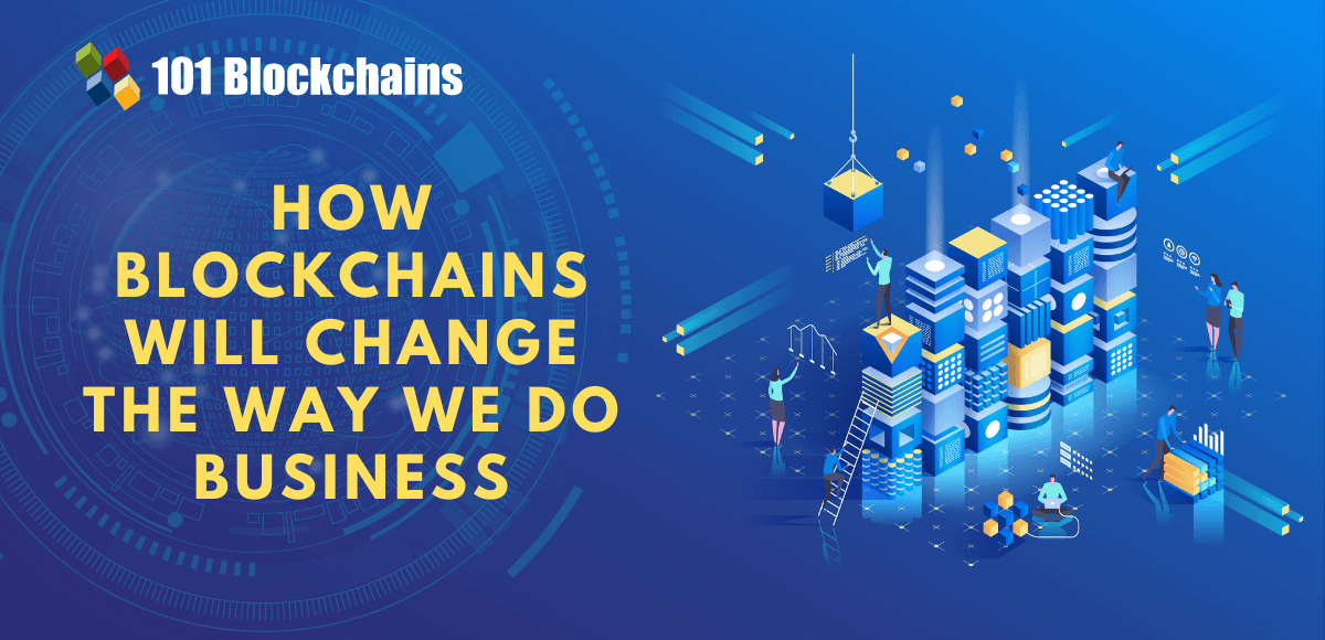 how blockchains will change the way we do business