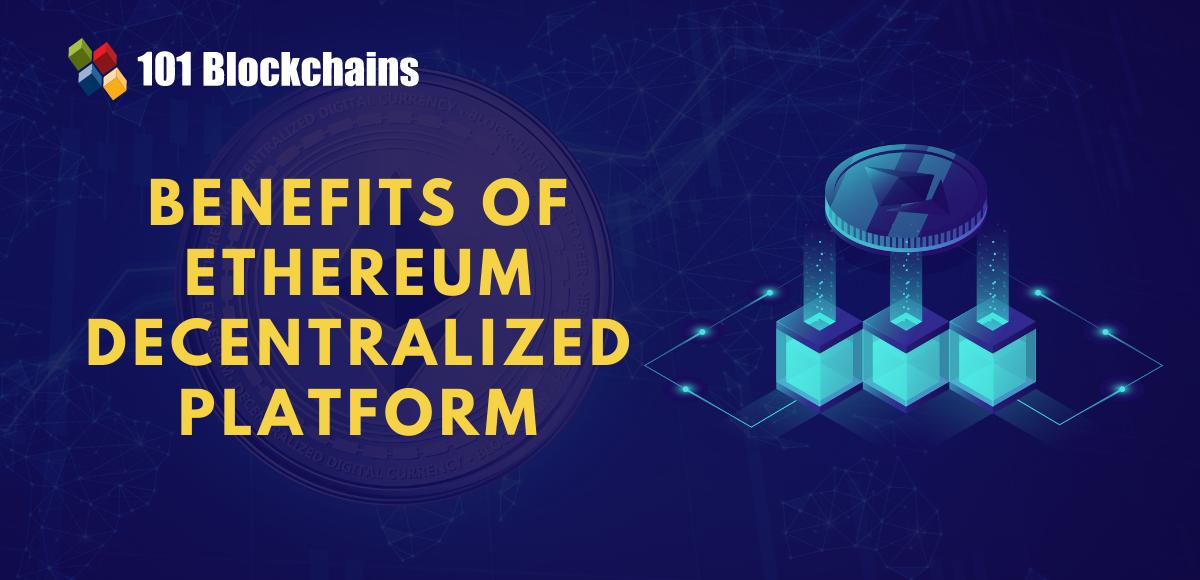 benefits of ethereum decentralized platform