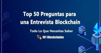Top 50 Preguntas para una Entrevista Blockchain