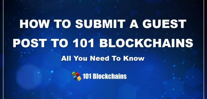 HOW TO SUBMIT A GUEST POST TO 101 BLOCKCHAINS