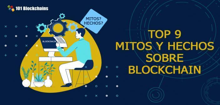 TOP 9 MITOS Y HECHOS SOBRE BLOCKCHAIN