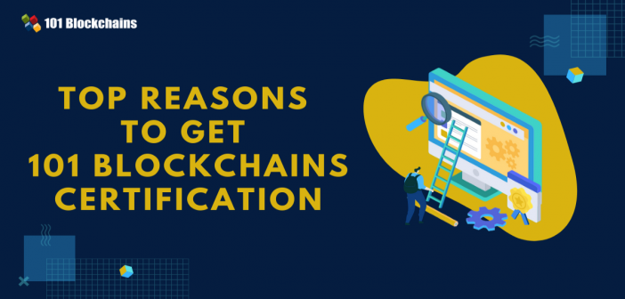 Top Reasons to get 101 blockchains certification