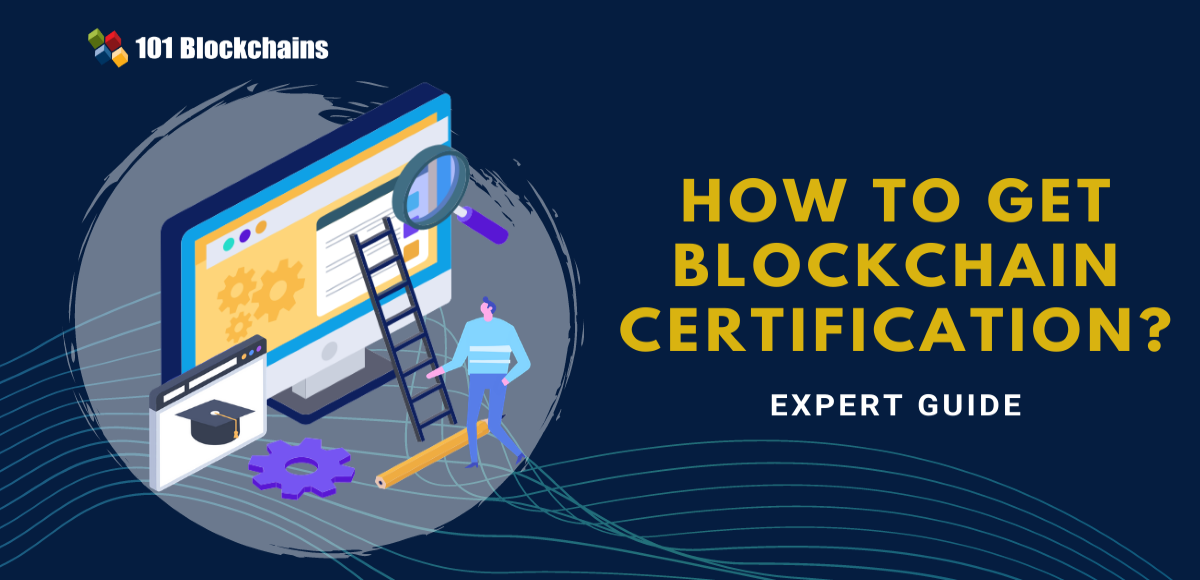 Expert Guide: How to Get Blockchain Certification? | 101 Blockchains