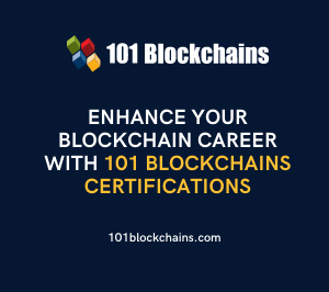 Enhance Your Blockchain Career With 101 Blockchains Certifications